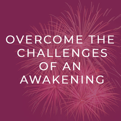 Overcome the Challenges of an Awakening