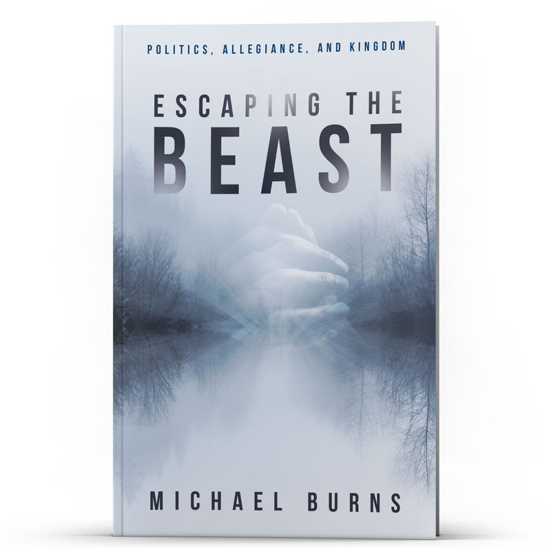 Escaping the Beast: Politics, Allegiance, and Kingdom - Illumination Publishers