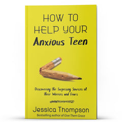 How to Help Your Anxious Teen - Illumination Publishers