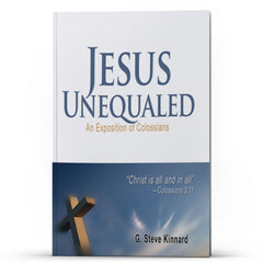 Jesus Unequaled: An Exposition of Colossians - Illumination Publishers