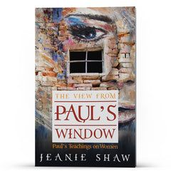 The View From Paul's Window: Paul's Teachings on Women - Illumination Publishers