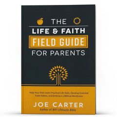The Life and Faith Field Guide For Parents - Illumination Publishers