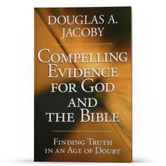 Compelling Evidence for God and the Bible - Illumination Publishers