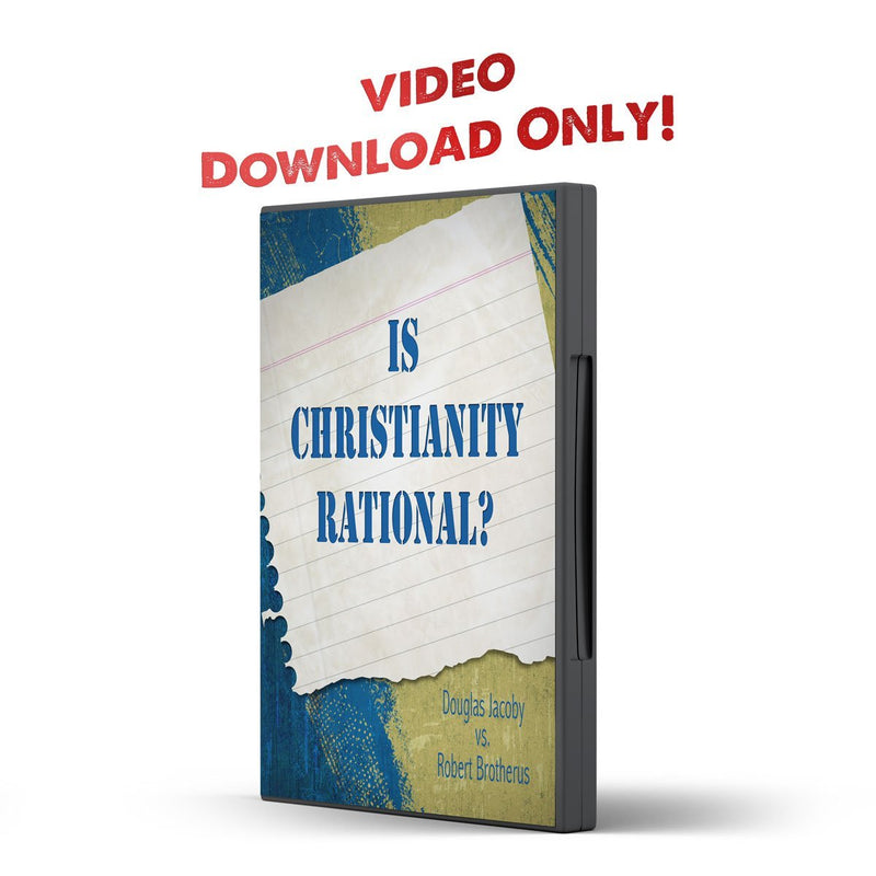 Debate 6 Is Christianity Rational? - IlluminationPublishers