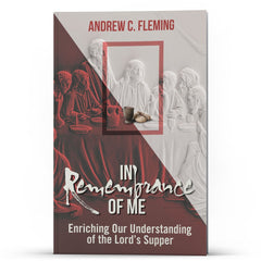 In Remembrance of Me–Understanding the Lord's Supper - IlluminationPublishers