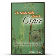 The Guilty Souls Guide to Grace - Illumination Publishers