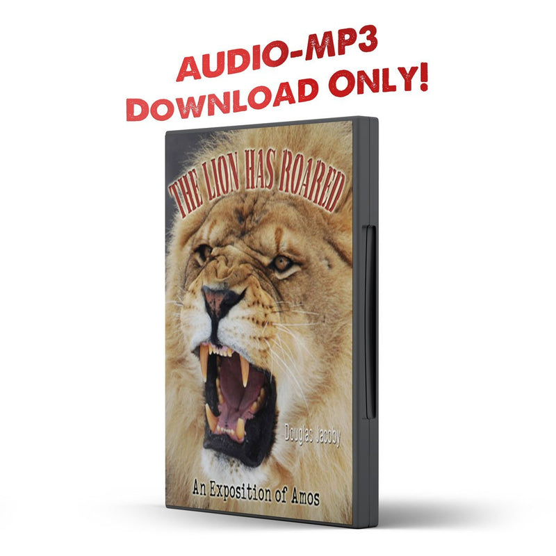 The Lion Has Roared: An Exposition of Amos Audio Only - Illumination Publishers