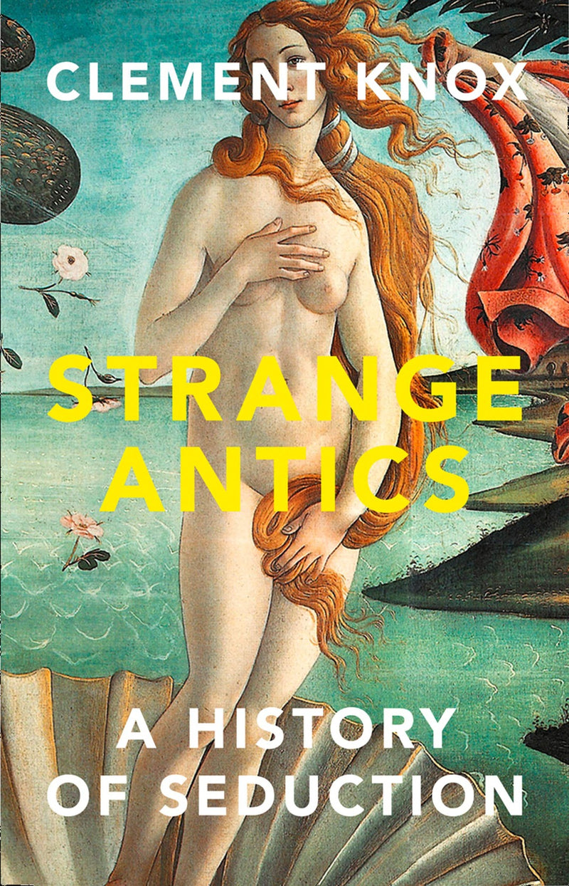 Strange Antics : A History of Seduction