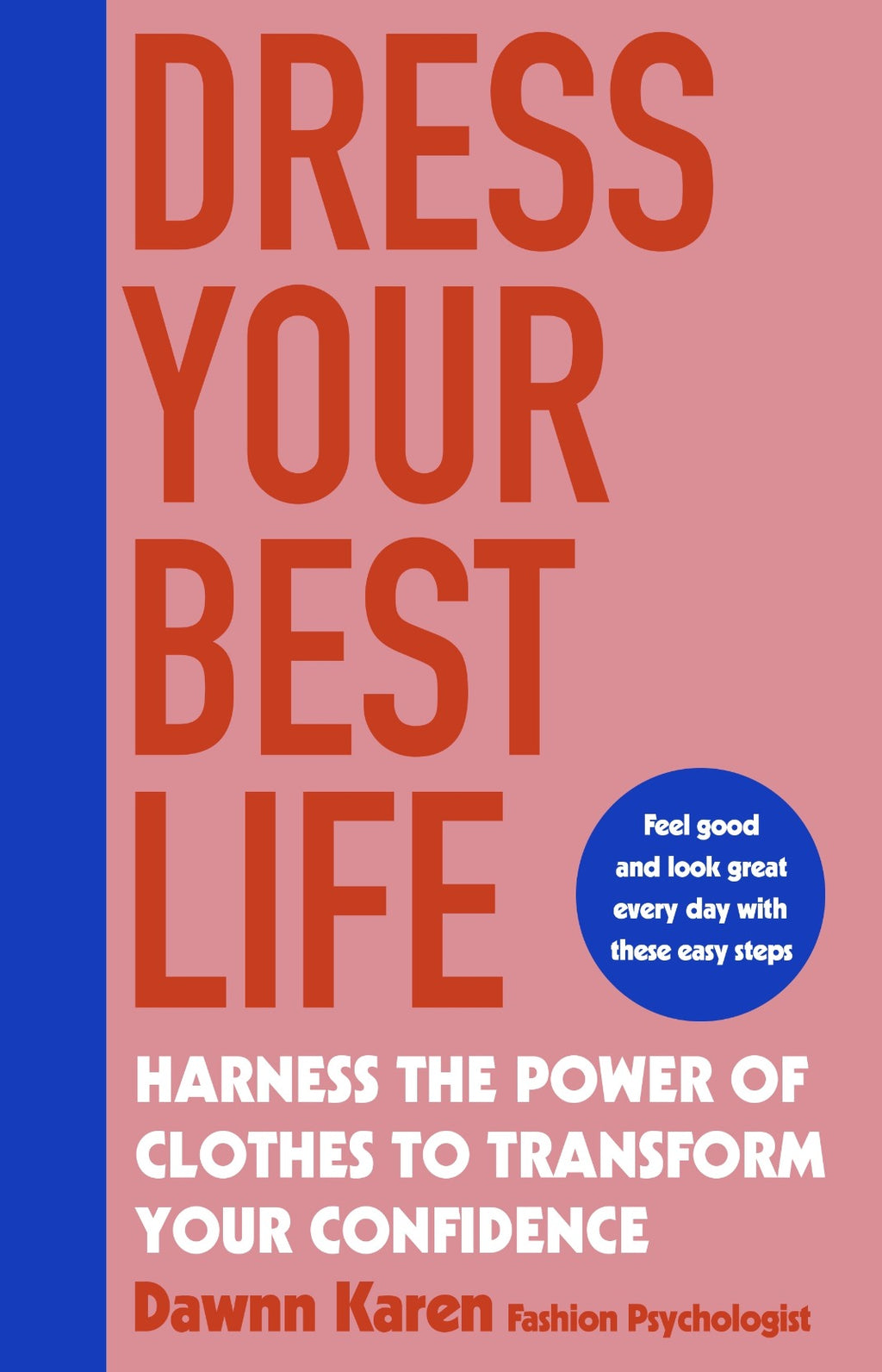 Dress Your Best Life : Harness the Power of Clothes To Transform Your Confidence