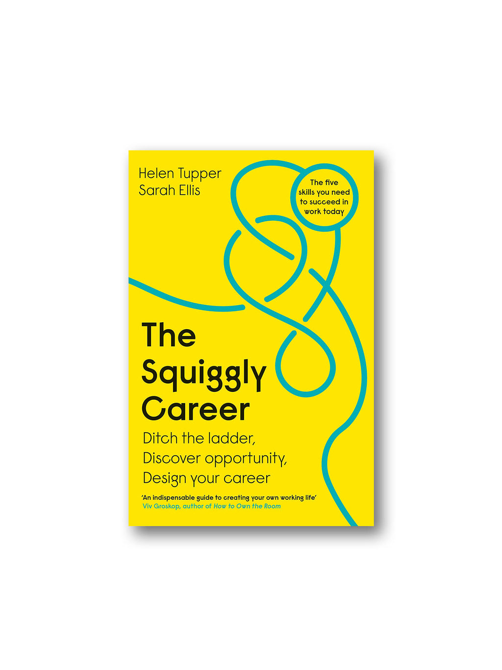 The Squiggly Career : Ditch the Ladder, Discover Opportunity, Design Your Career