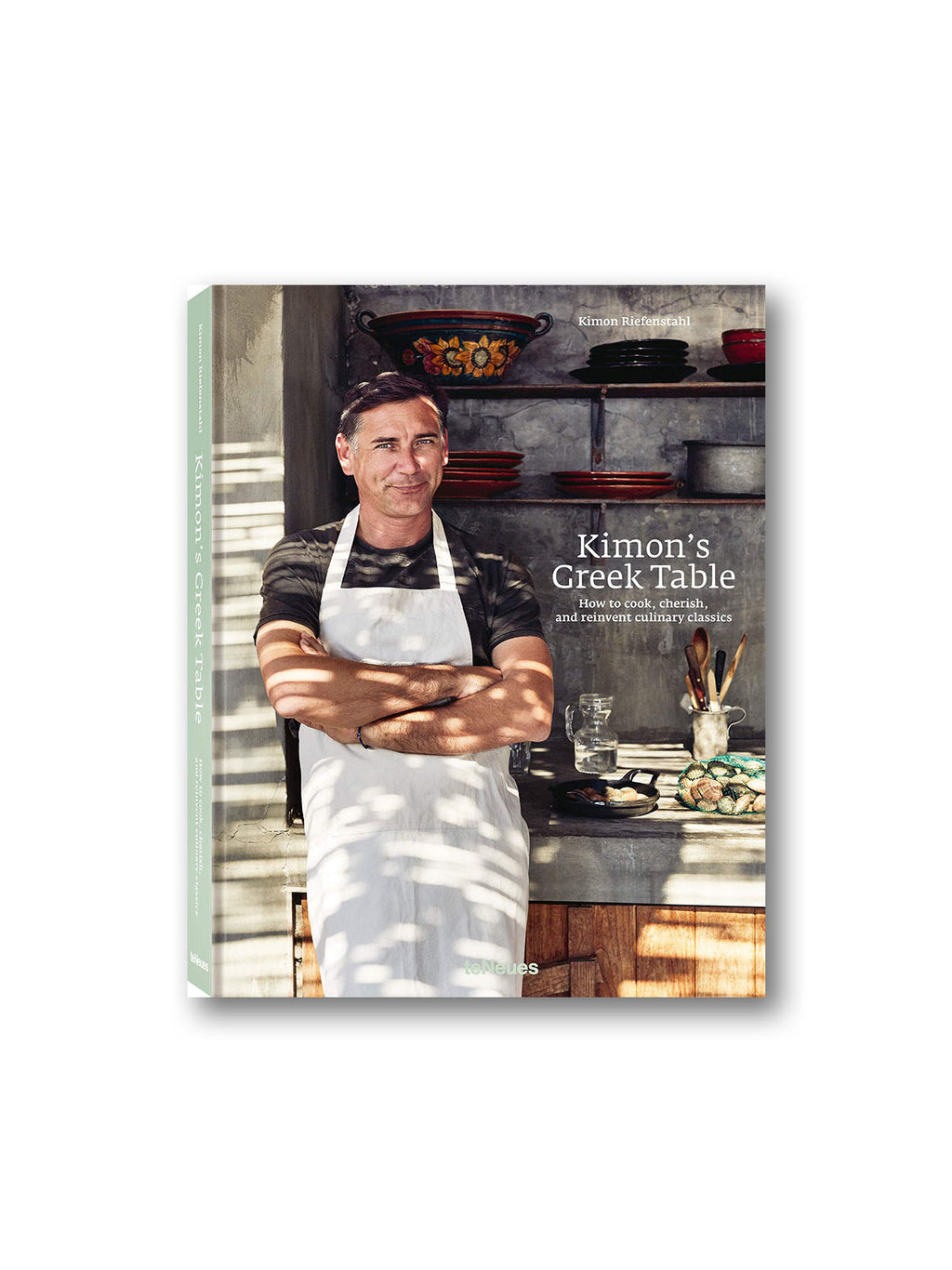 Kimon's Greek Table : How to Cook, Cherish and Reinvent Culinary Classics
