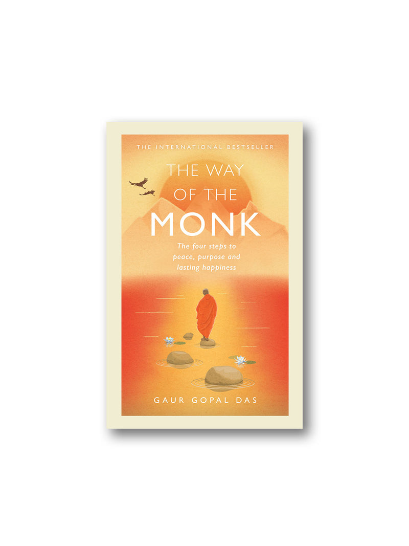 The Way of the Monk : The Four Steps to Peace, Purpose and Lasting Happiness