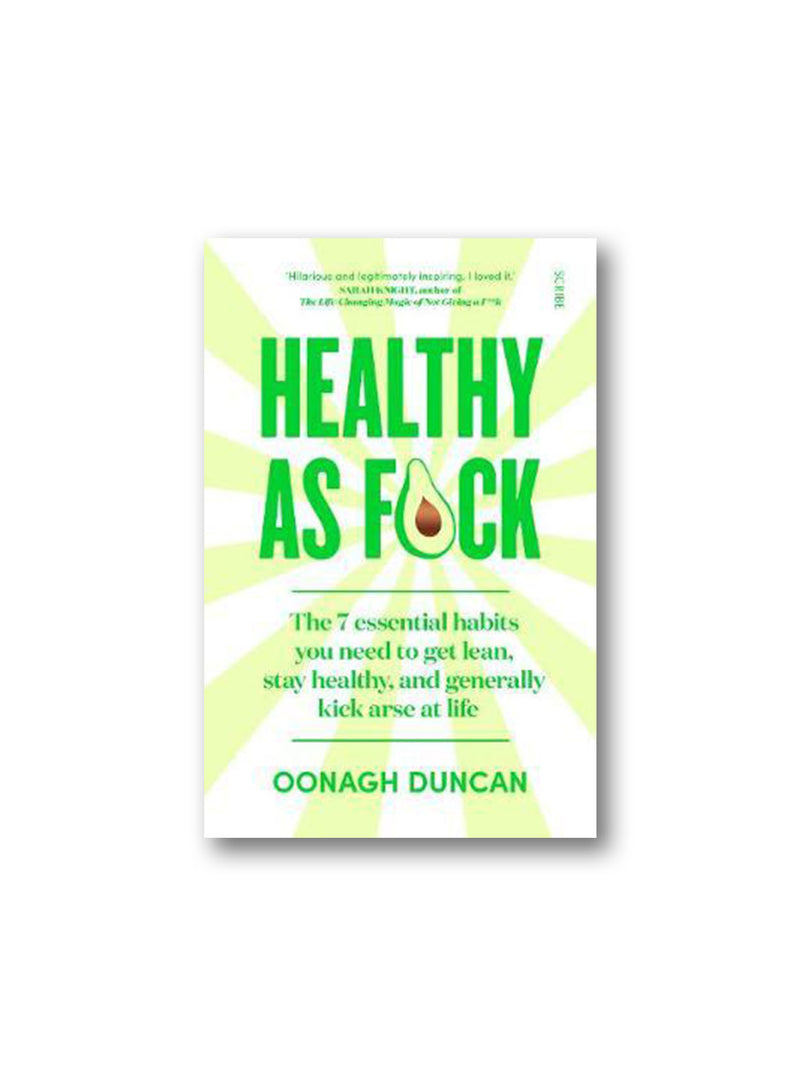 Healthy As F*ck : The 7 Essential Habits You Need to Get Lean, Stay Healthy, and Generally Kick Arse at Life