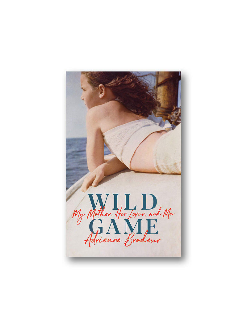 Wild Game : My Mother, Her Lover and Me