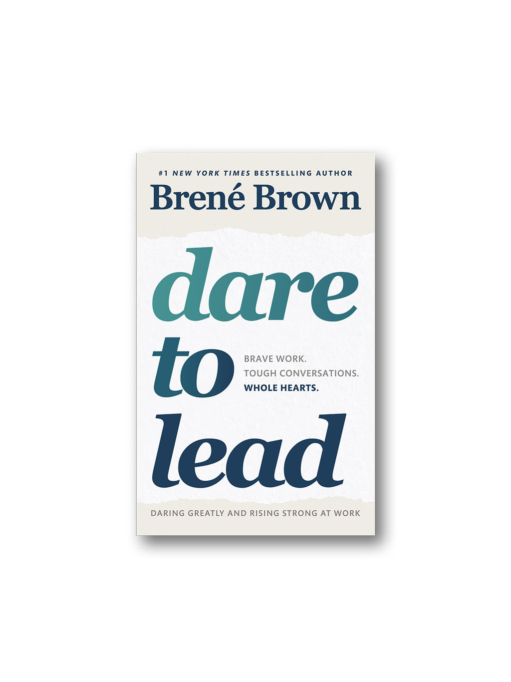 Dare to Lead : Brave Work Tough Conversations Whole Hearts