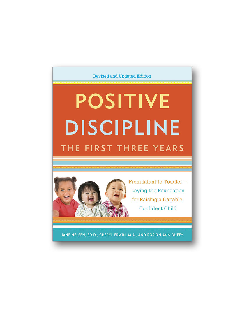 Positive Discipline : The First Three Years, Revised And Updated Edition
