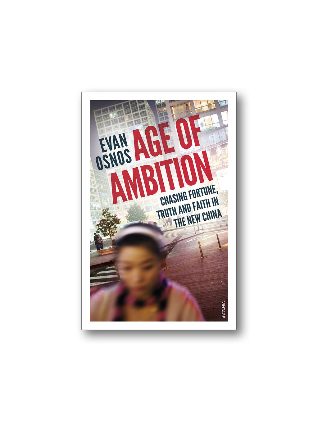 Age of Ambition : Chasing Fortune, Truth and Faith in the New China