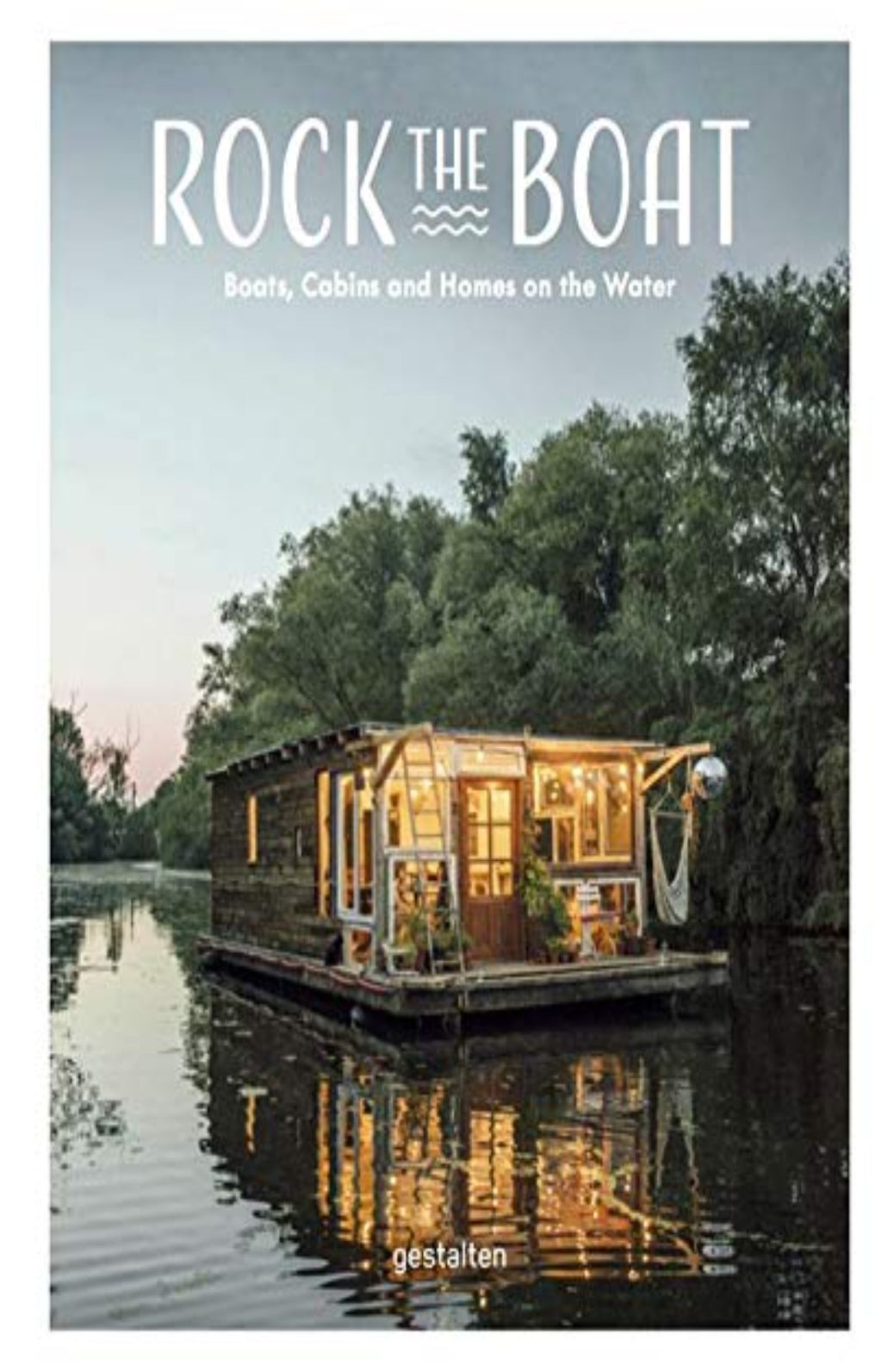 Rock the Boat : Boats, Cabins and Homes on the Water