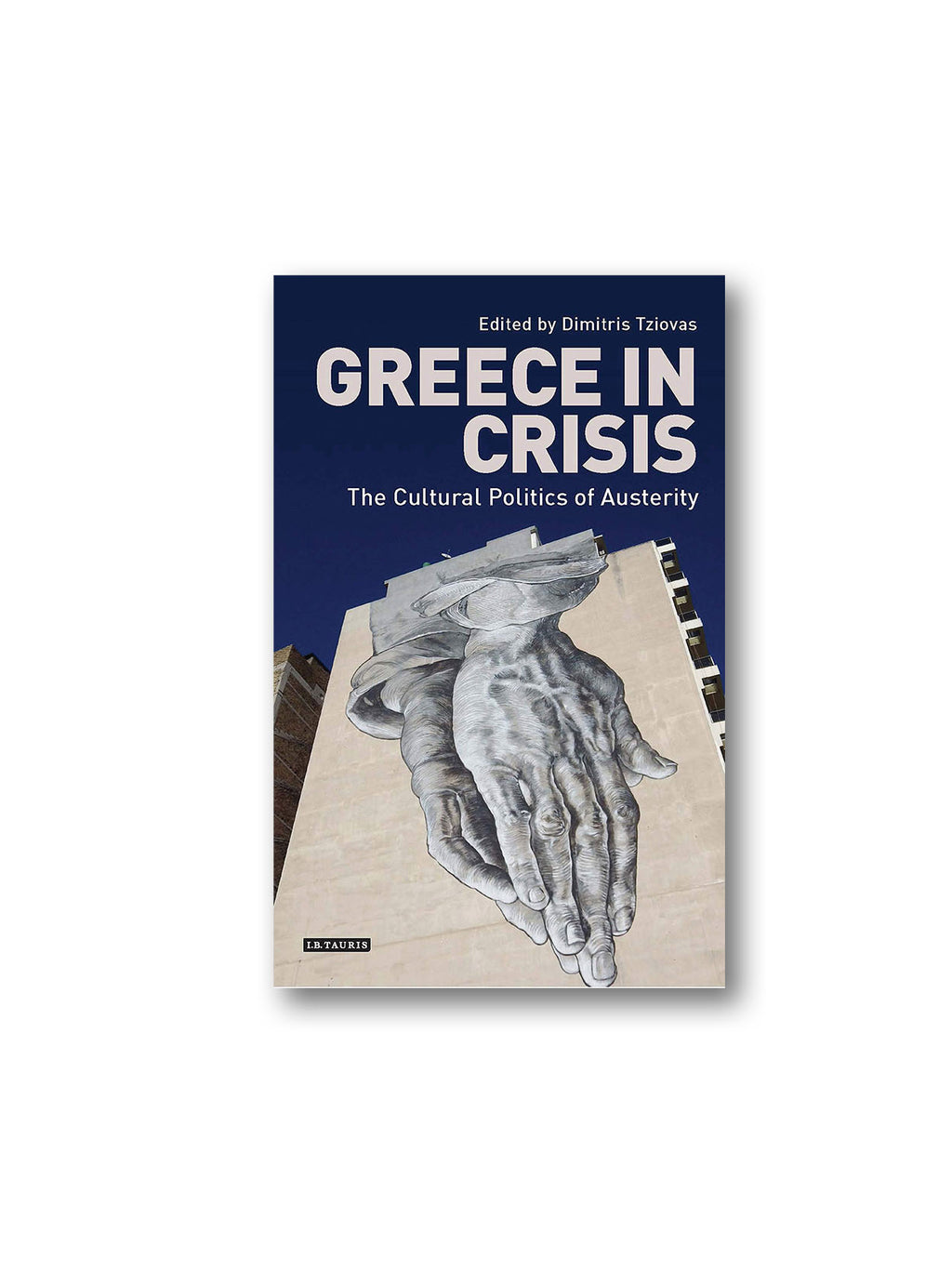 Greece in Crisis : The Cultural Politics of Austerity