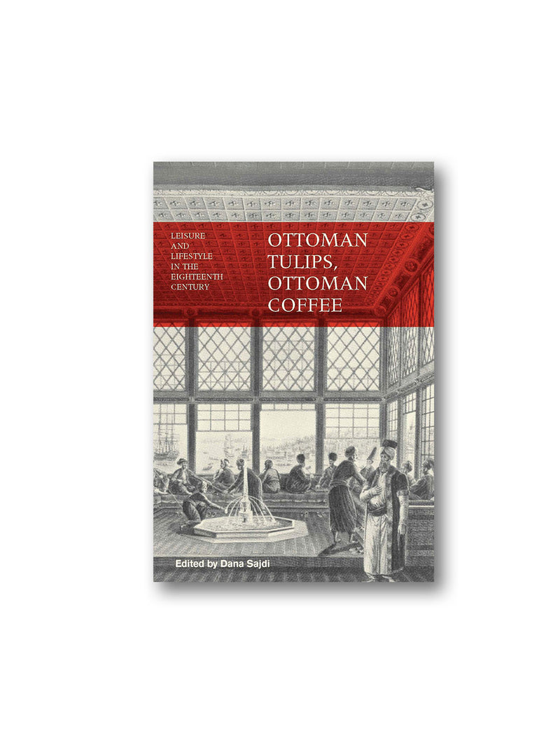 Ottoman Tulips, Ottoman Coffee : Leisure and Lifestyle in the Eighteenth Century