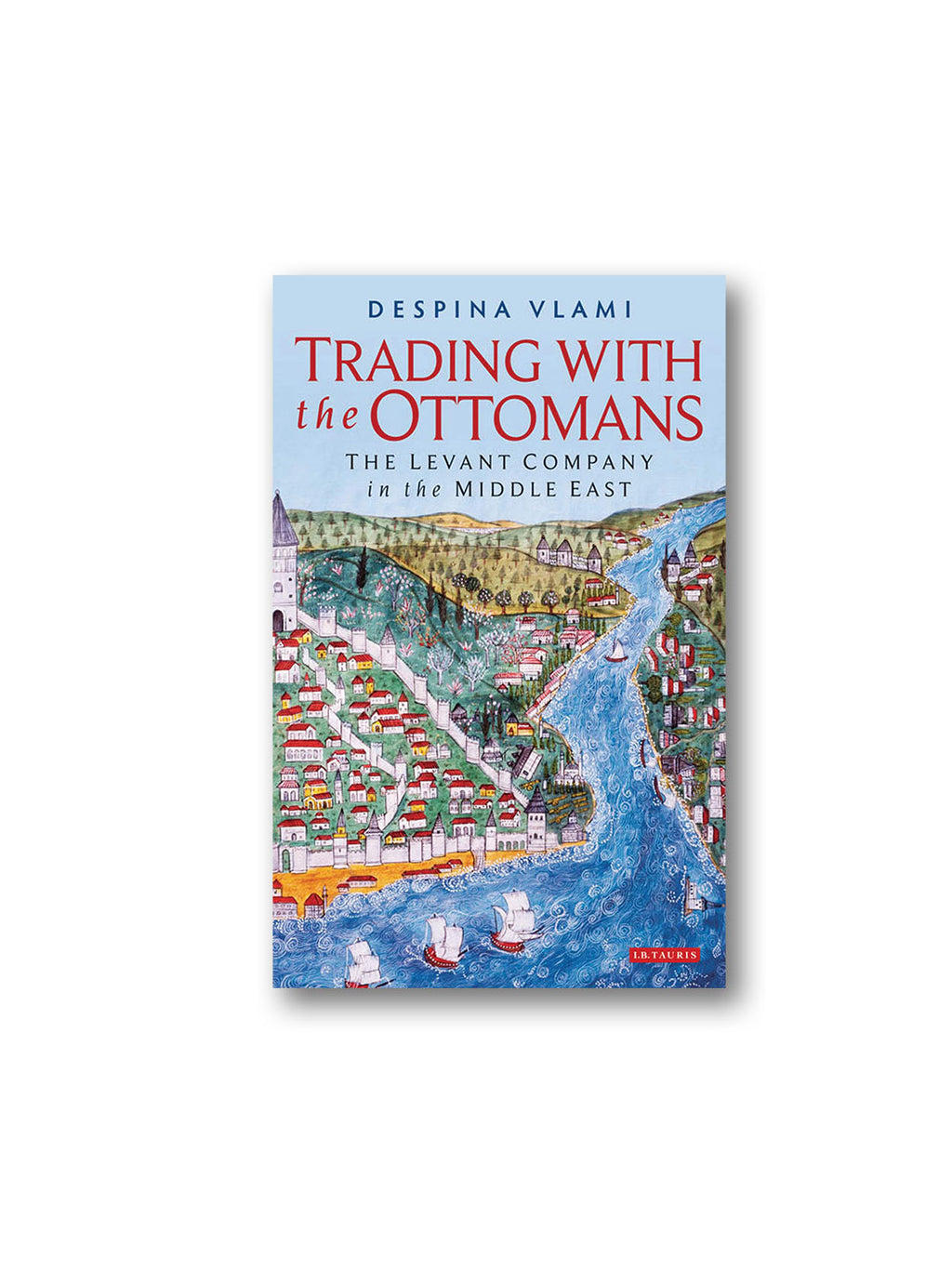 Trading with the Ottomans : The Levant Company in the Middle East