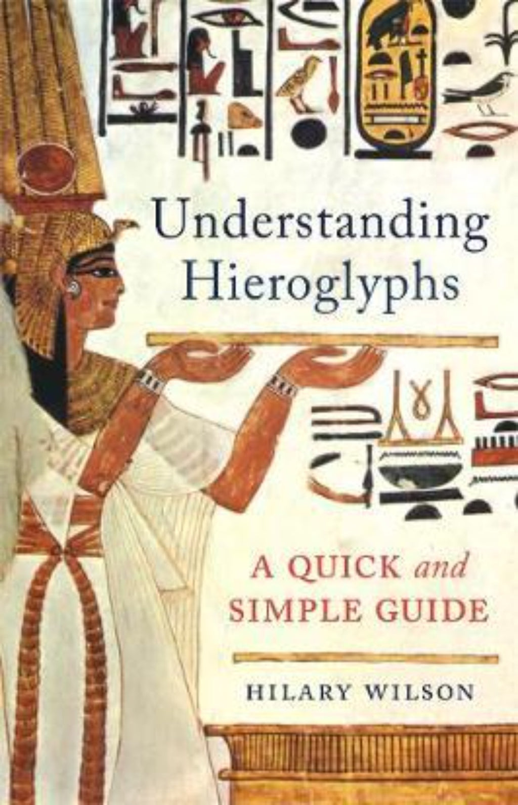 Understanding Hieroglyphs : A Quick and Simple Guide