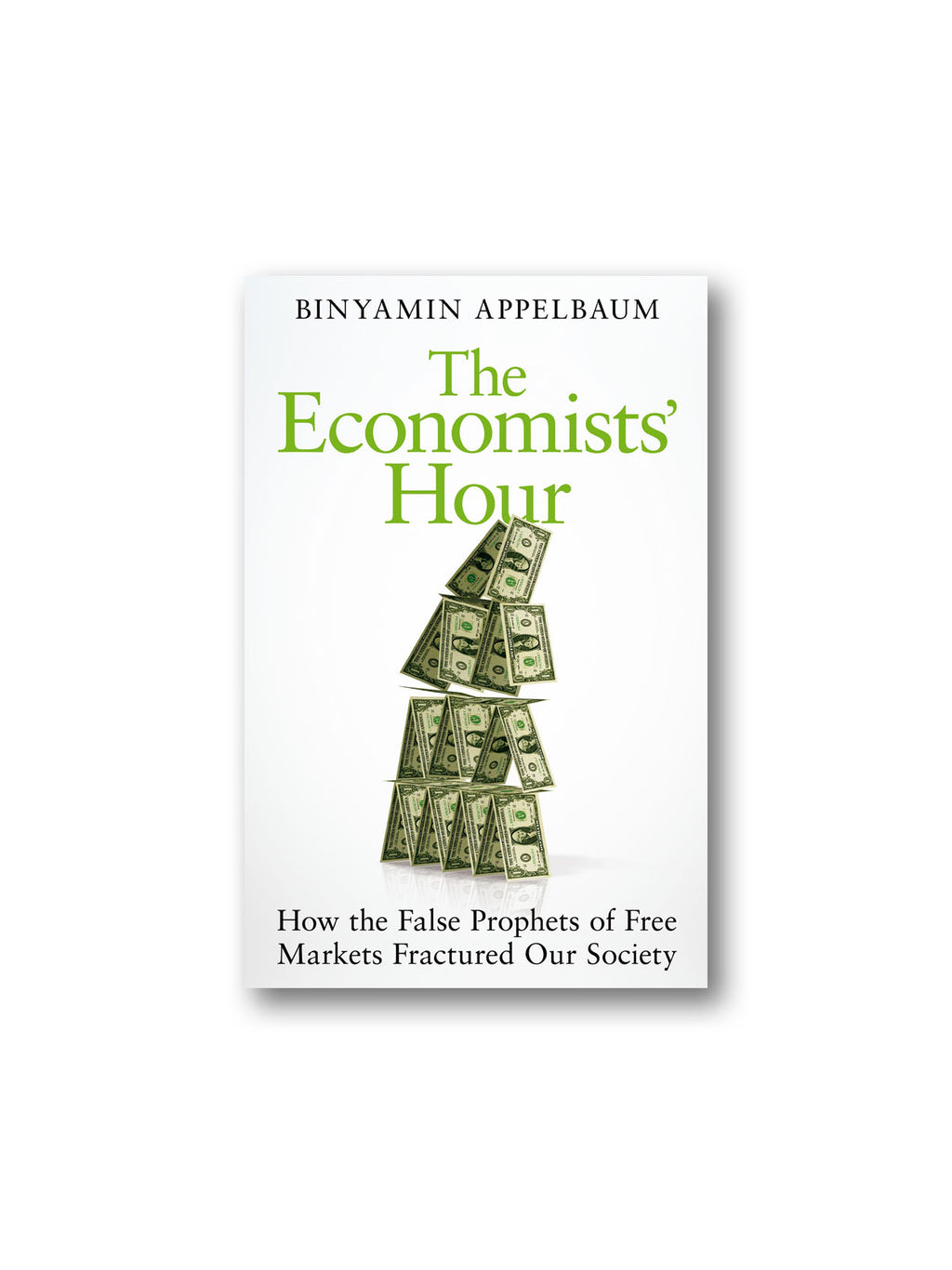 The Economists' Hour : How the False Prophets of Free Markets Fractured Our Society