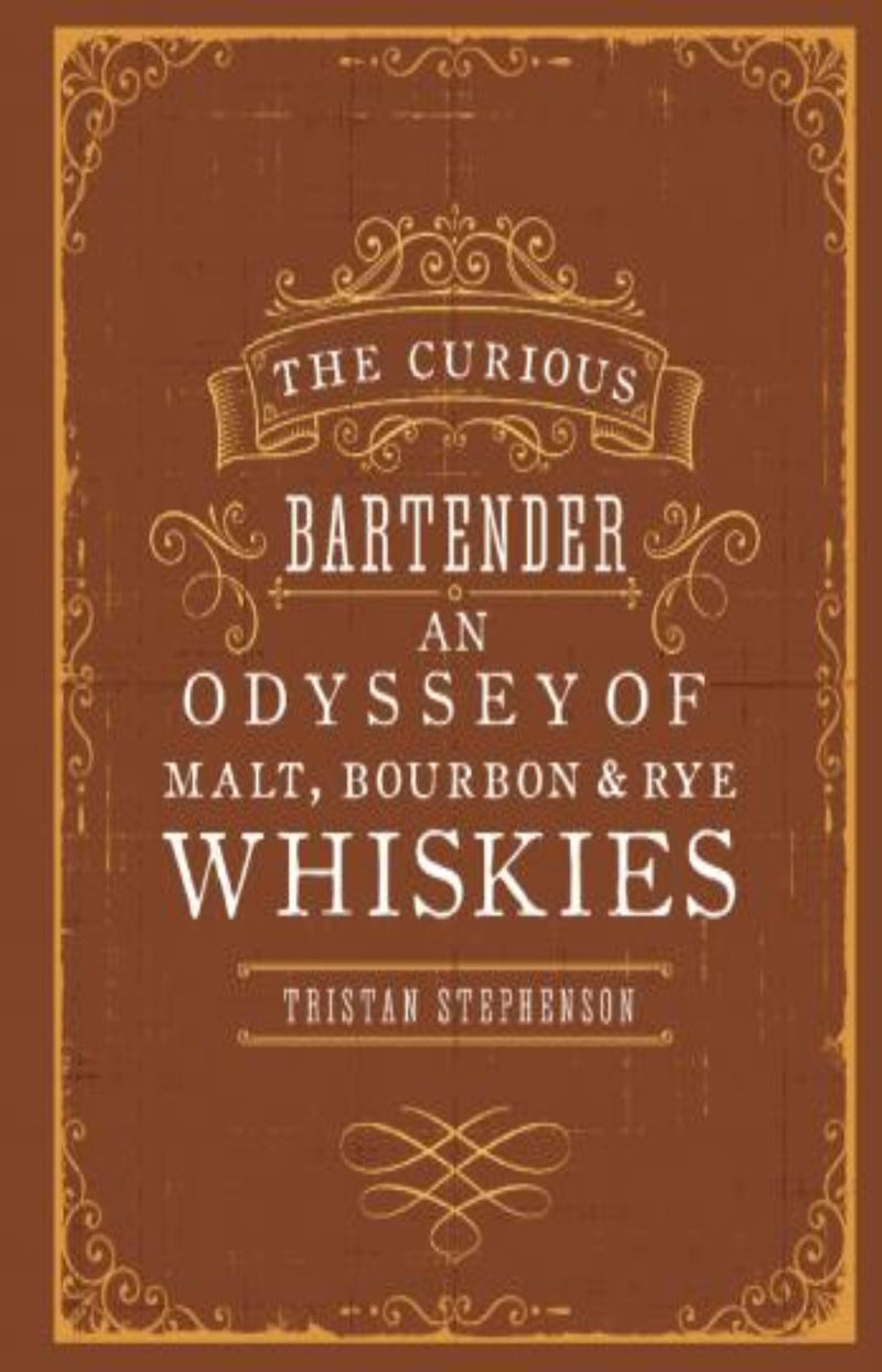 The Curious Bartender : An Odyssey of Malt, Bourbon & Rye Whiskies