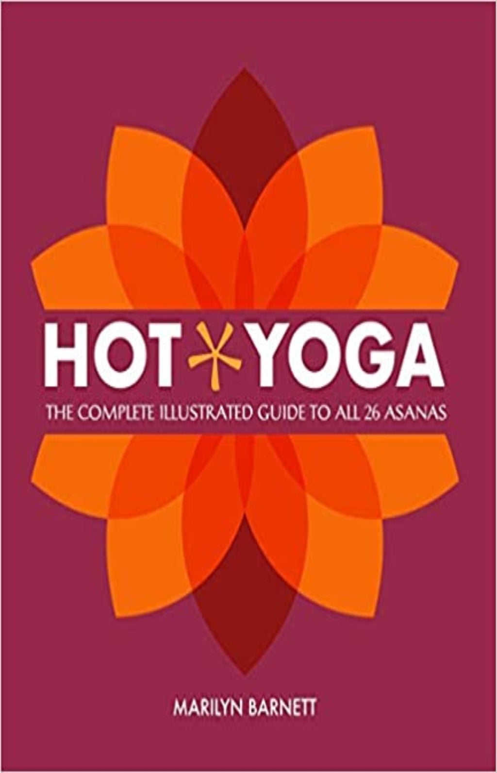 Hot Yoga: The Complete Illustrated Guide to all 26 Asanas