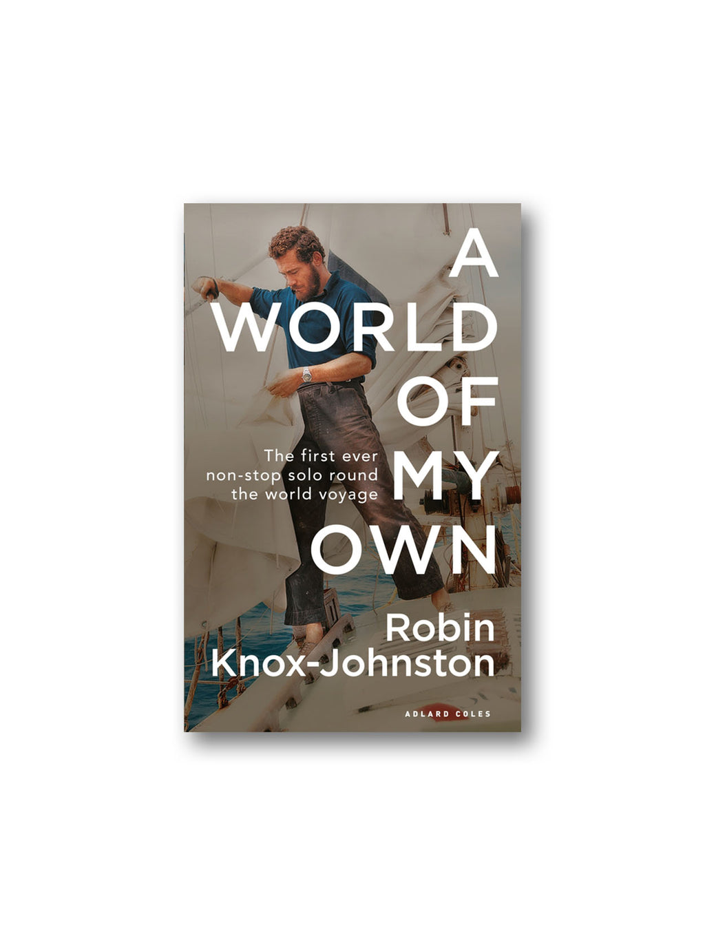 A World of My Own : The First Ever Non-stop Solo Round the World Voyage