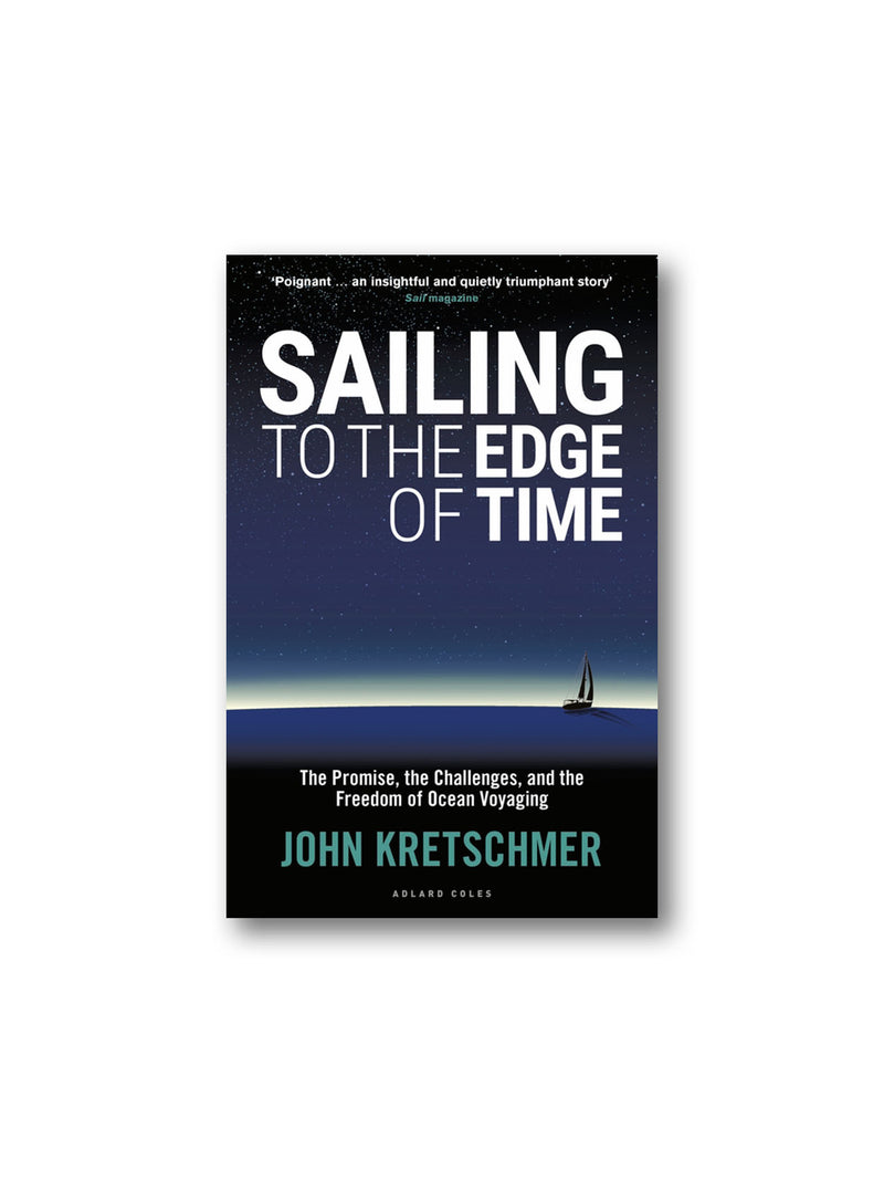 Sailing to the Edge of Time : The Promise, the Challenges, and the Freedom of Ocean Voyaging