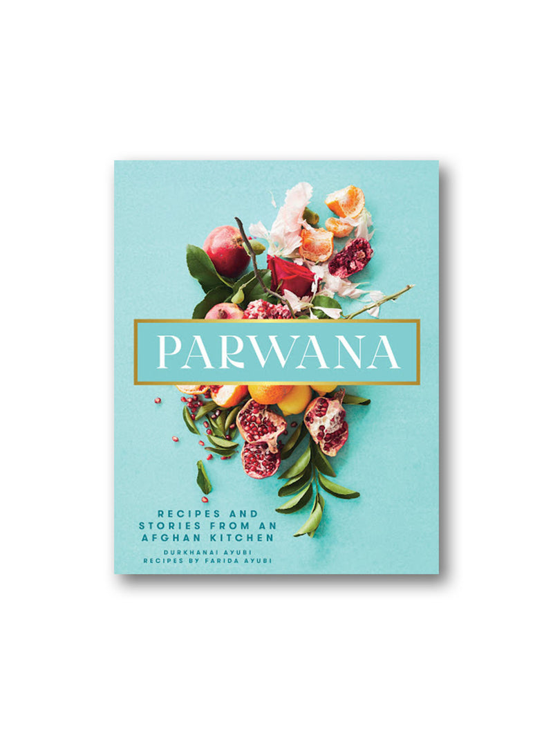 Parwana : Recipes and Stories from an Afghan Kitchen