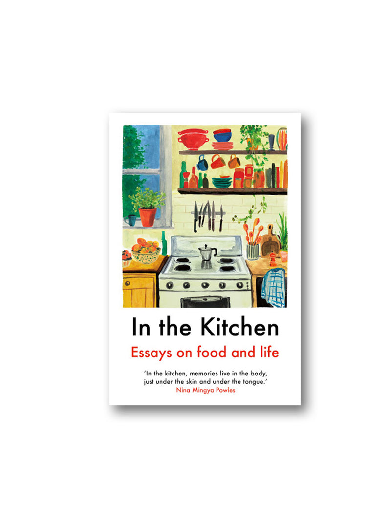In The Kitchen : Essays on food and life