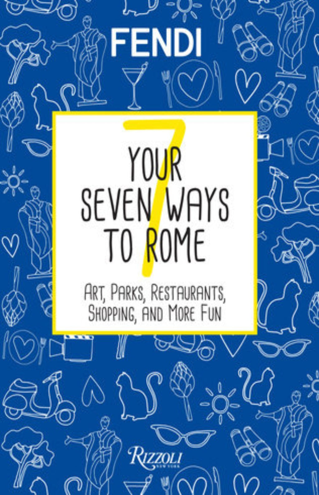 Your Seven Ways to Rome : Arts, Parks, Food and Beverage, Shopping, Body and Soul