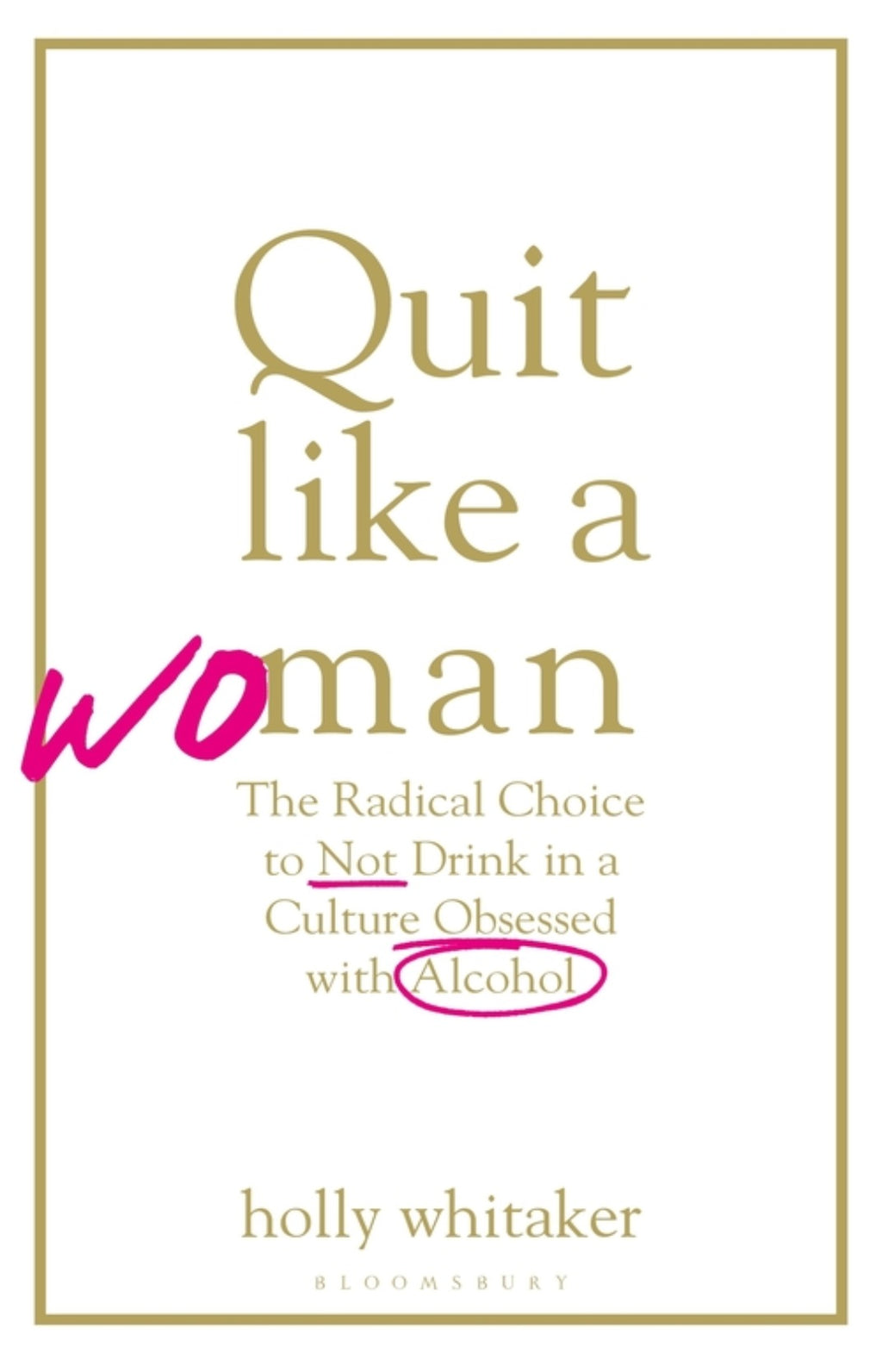 Quit Like a Woman : The Radical Choice to Not Drink in a Culture Obsessed with Alcohol