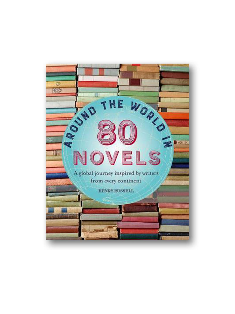 Around the World in 80 Novels : A Global Journey Inspired by Writers from Every Continent