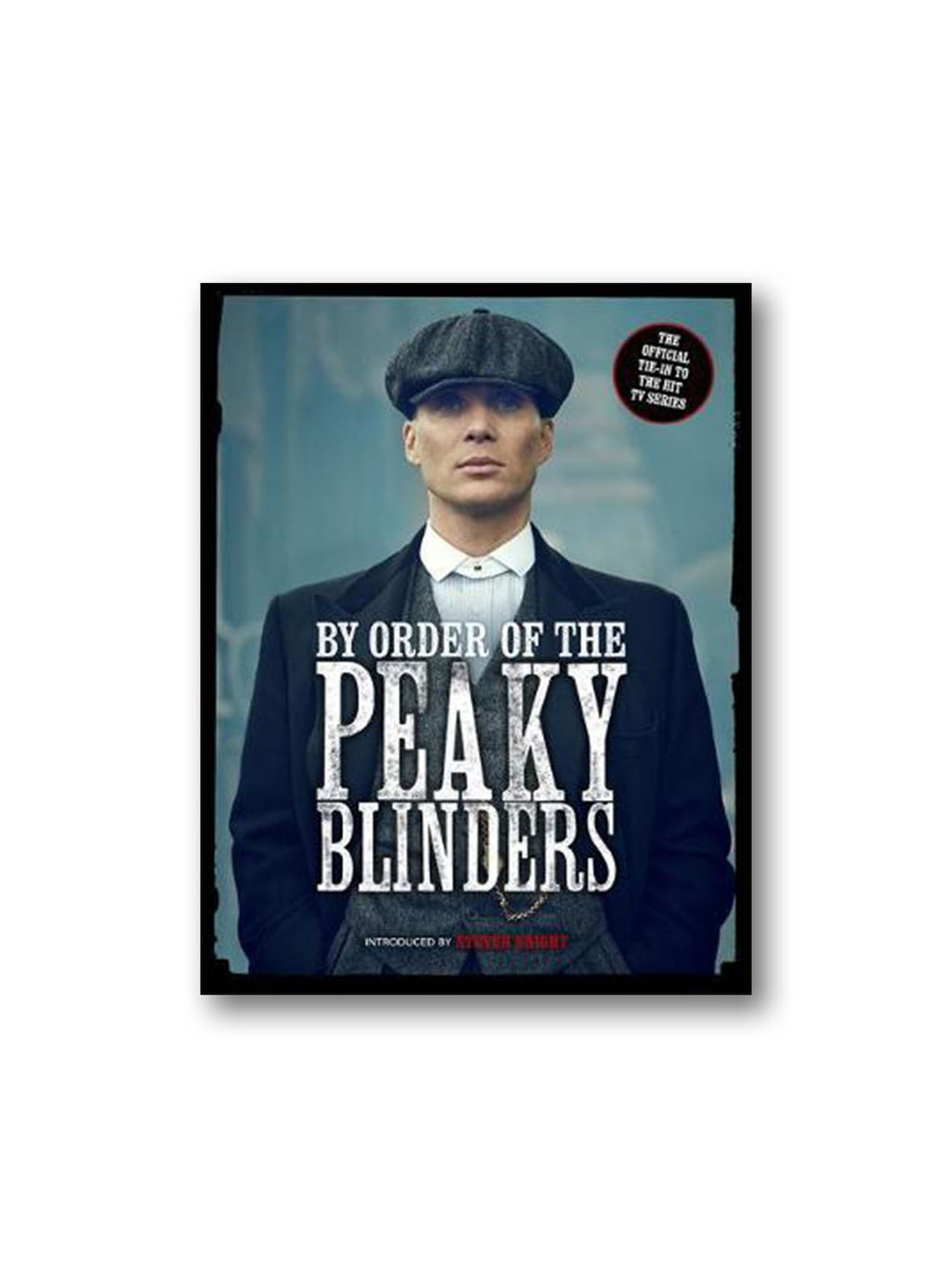 By Order of the Peaky Blinders : The Official Companion to the Hit TV Series