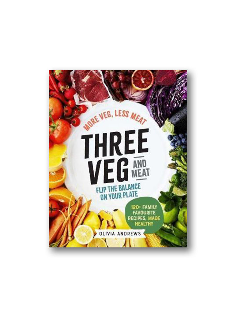 Three Veg and Meat : More Veg, Less Meat; Flip the Balance on Your Plate