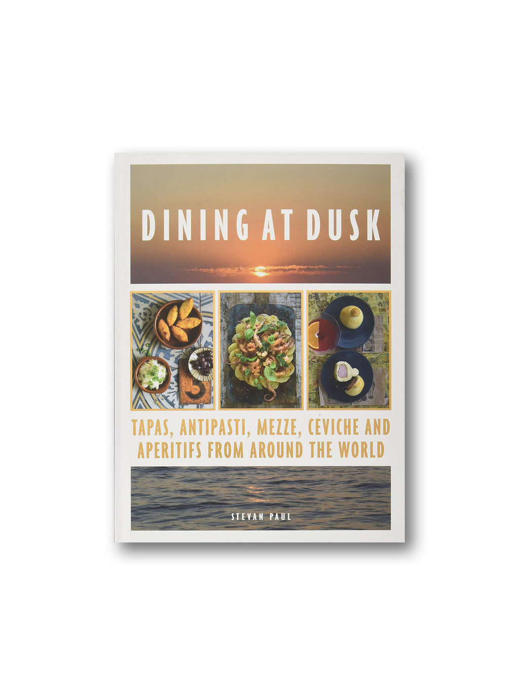 Dining at Dusk : Tapas, Antipasti, Mezze, Ceviche and Aperitifs from Around the World