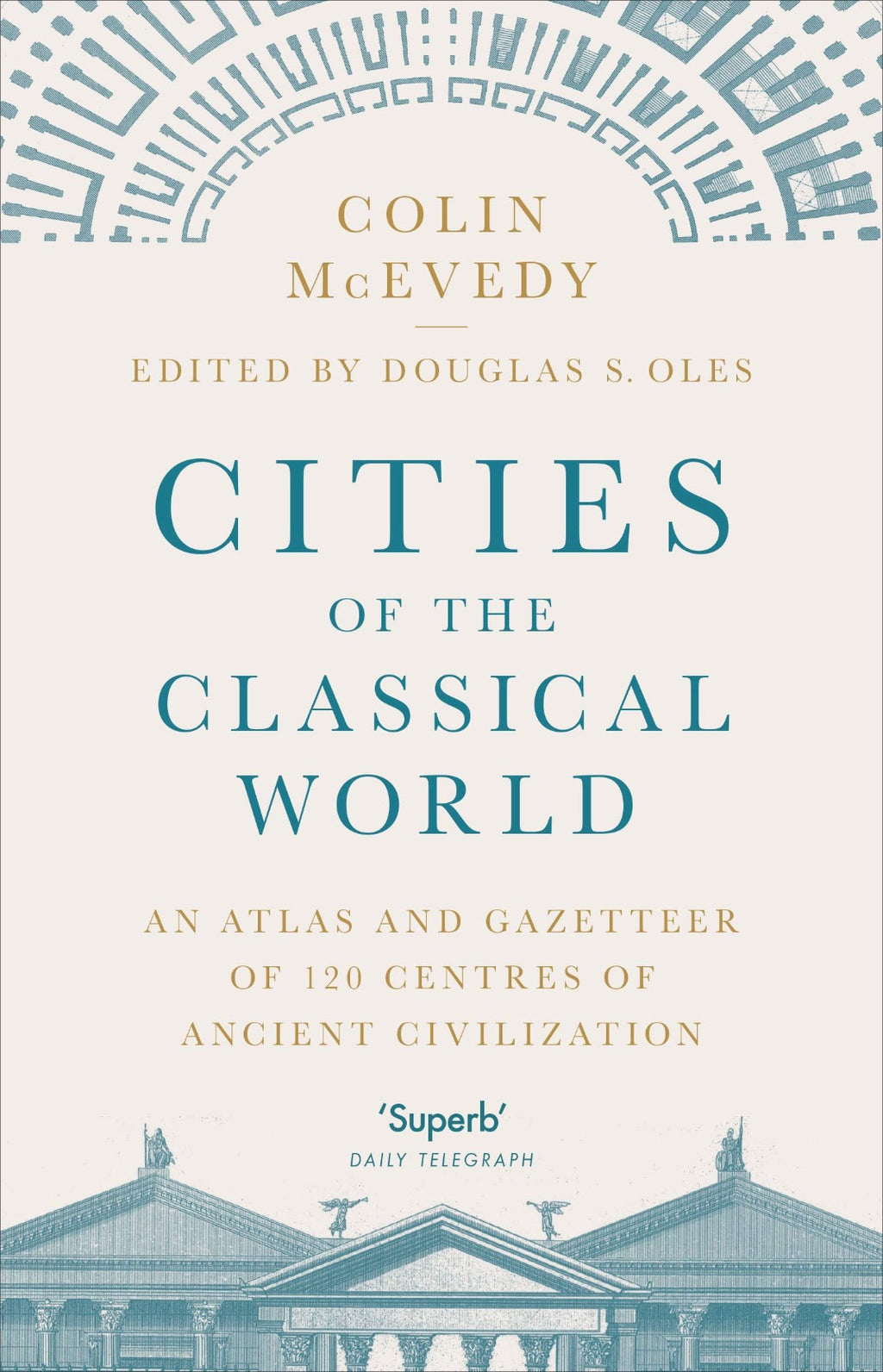 Cities of the Classical World : An Atlas and Gazetteer of 120 Centres of Ancient Civilization