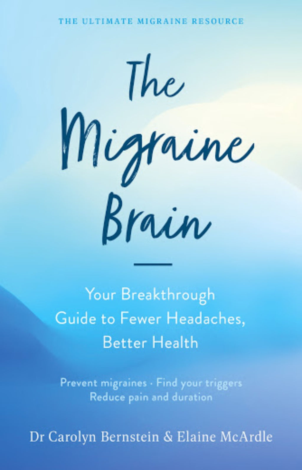 The Migraine Brain : Your Breakthrough Guide to Fewer Headaches, Better Health