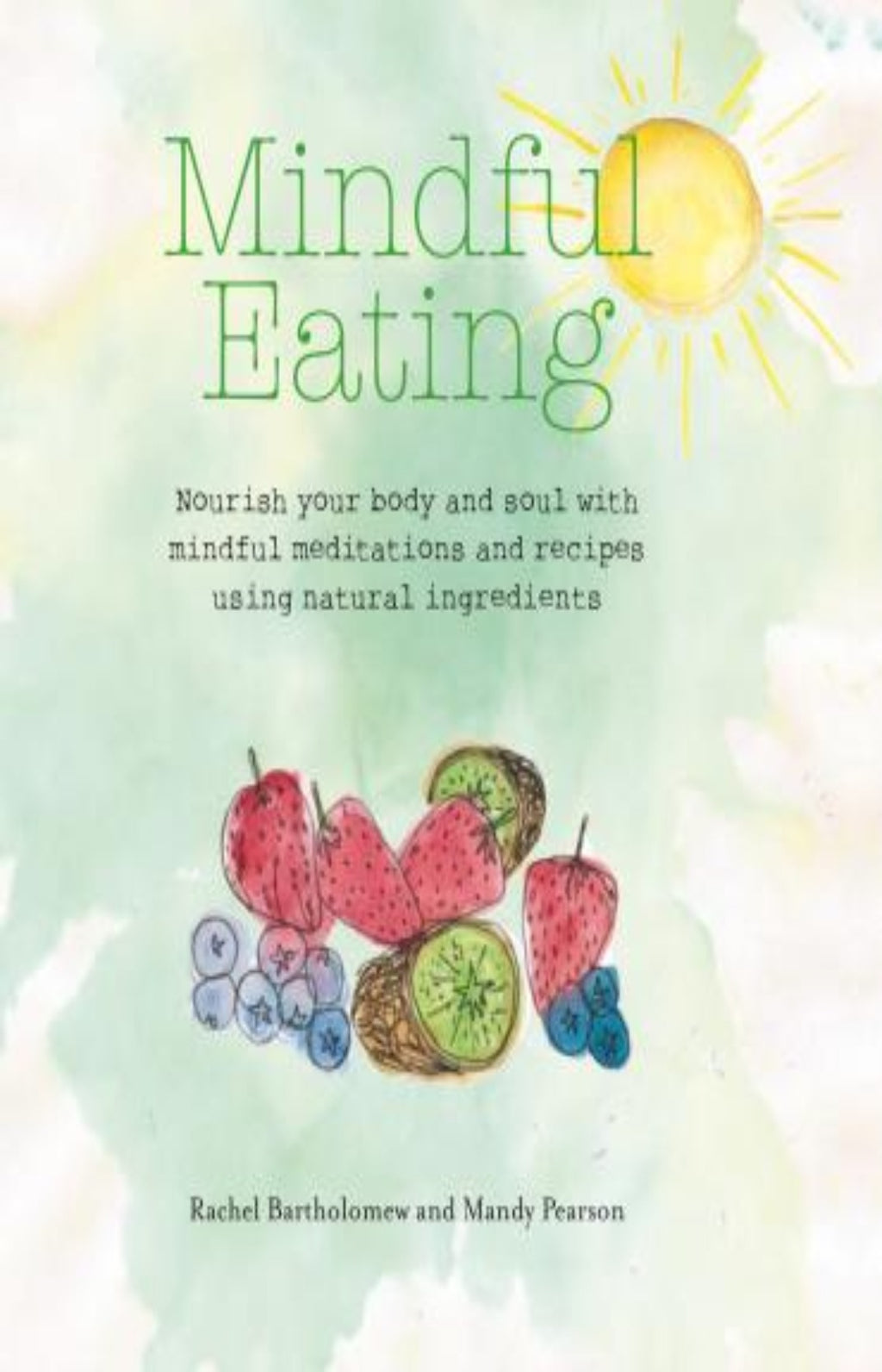 Mindful Eating : Nourish Your Body and Soul with Mindful Meditations and Recipes Using Natural Ingredients