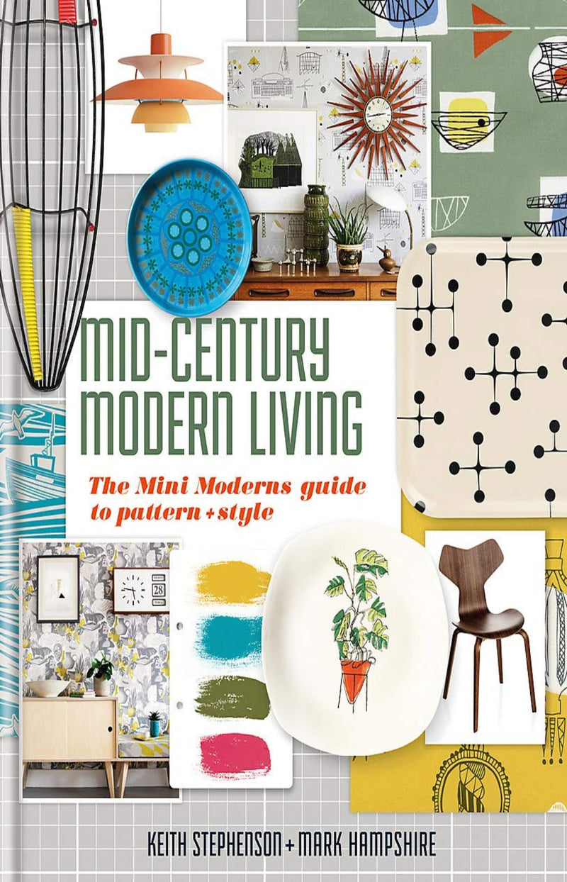 Mid-Century Modern Living : The Mini Modern's Guide to Pattern and Style