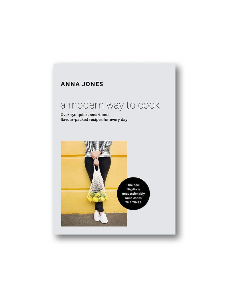 A Modern Way to Cook : Over 150 Quick, Smart and Flavour-Packed Recipes for Every Day