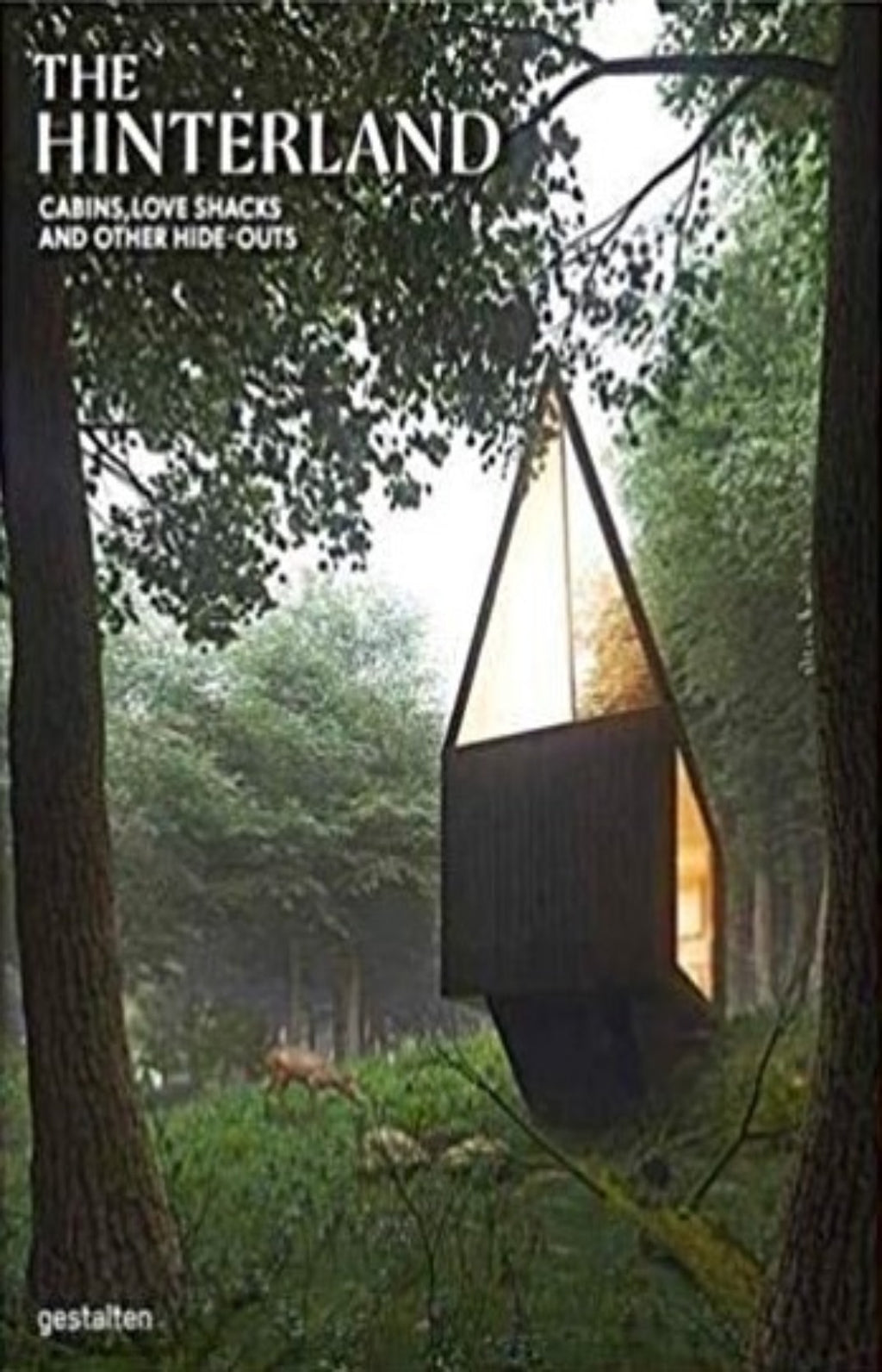 The Hinterland : Cabins, Love Shacks and Other Hide-Outs