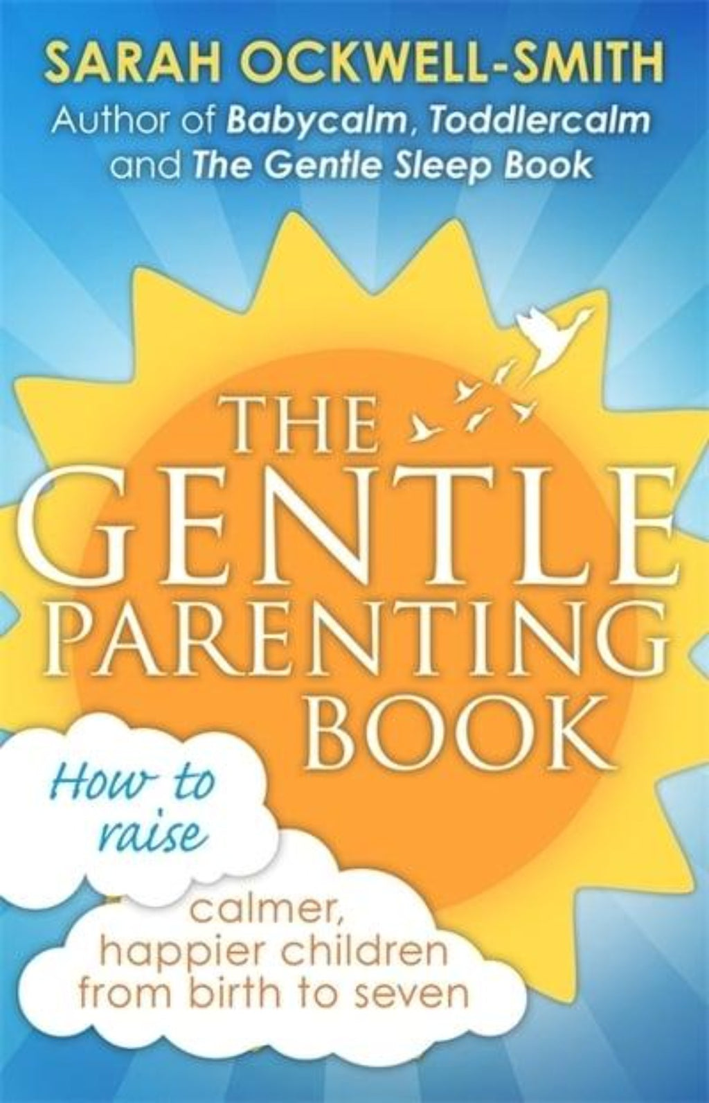The Gentle Parenting Book : How to Raise Calmer, Happier Children from Birth to Seven