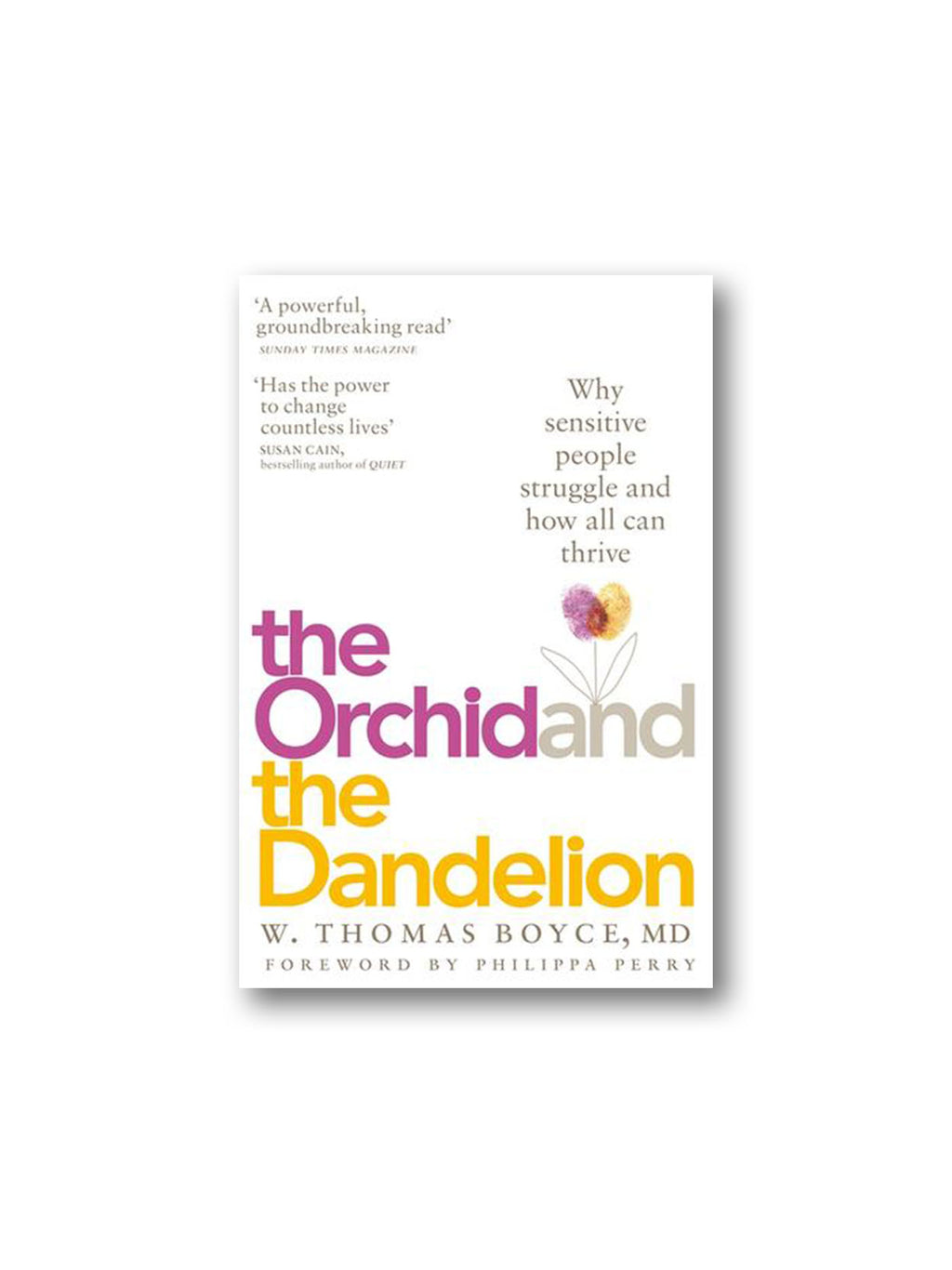The Orchid and the Dandelion : Why Sensitive People Struggle and How All Can Thrive