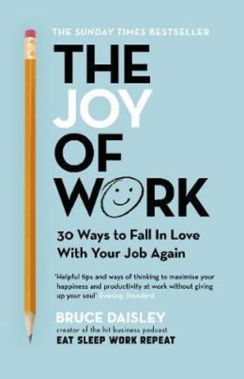 The Joy of Work : 30 Ways to Fix Your Work Culture and Fall in Love with Your Job Again
