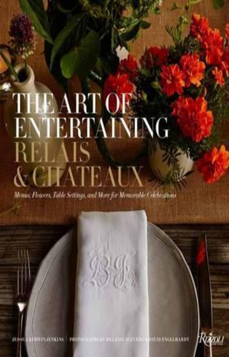 Art of Entertaining Relais & Chateaux, The : Menus, Flowers, Table Settings, and More for Memorable Celebrations