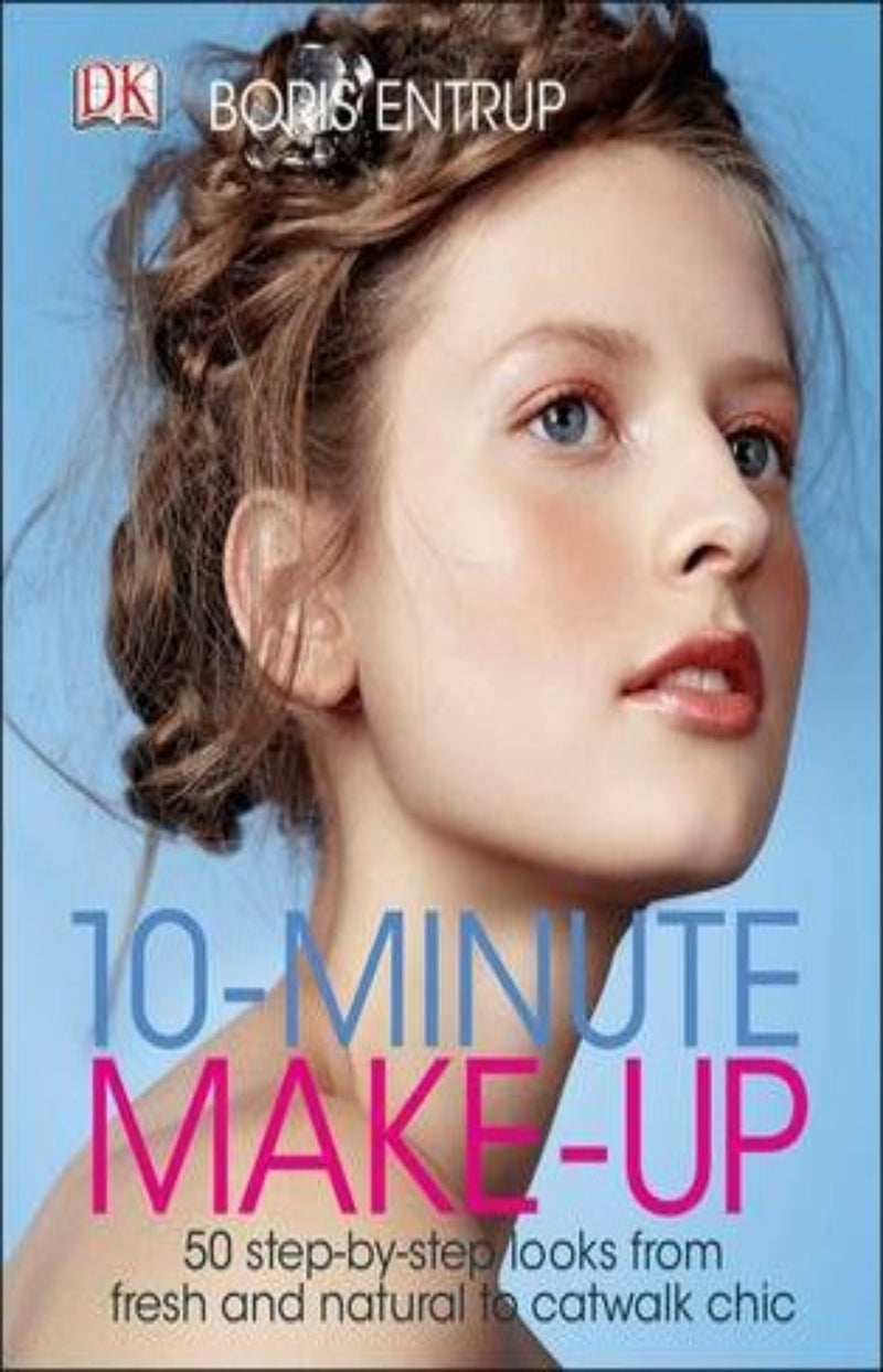 10 Minute Make-up : 50 Step-by-Step Looks from Fresh and Natural to Catwalk Chic